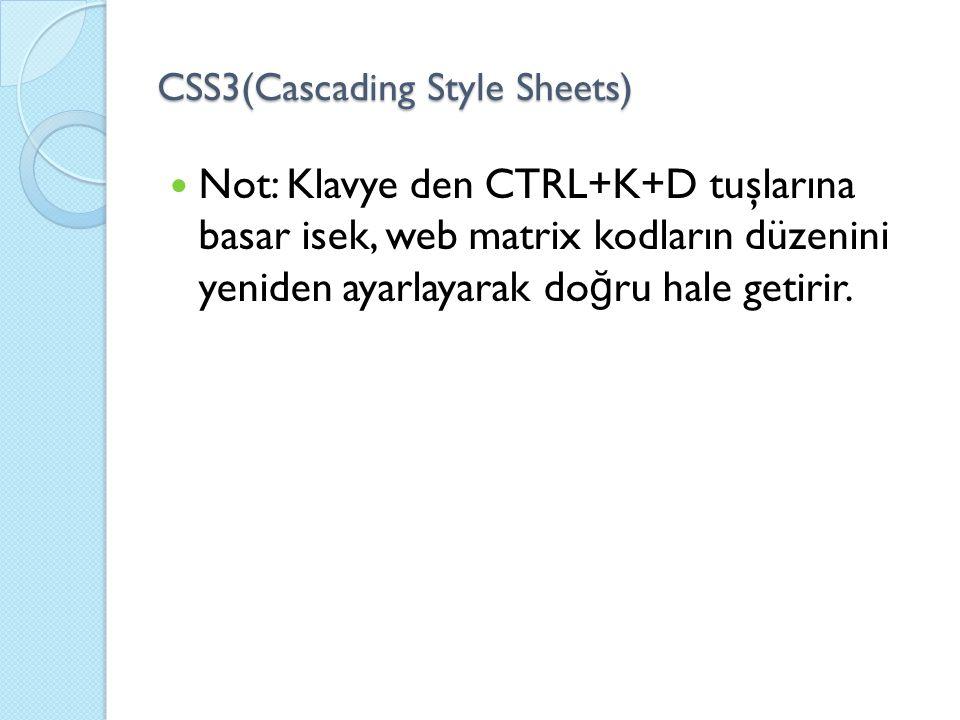 CSS3(Cascading Style Sheets) Not: Klavye den CTRL+K+D tuşlarına basar isek, web matrix kodların düzenini yeniden ayarlayarak do ğ ru hale getirir.