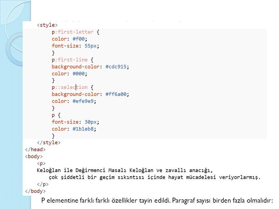 CSS3(Cascading Style Sheets) P elementine farklı farklı özellikler tayin edildi. Paragraf sayısı birden fazla olmalıdır: