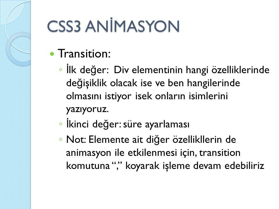 CSS3 AN İ MASYON Transition: ◦ İ lk de ğ er: Div elementinin hangi özelliklerinde de ğ işiklik olacak ise ve ben hangilerinde olmasını istiyor isek on