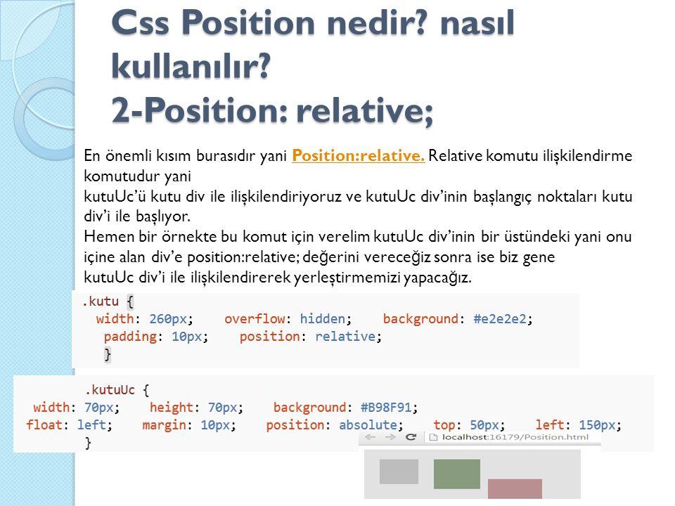 Css Position nedir? nasıl kullanılır? 2-Position: relative; En önemli kısım burasıdır yani Position:relative. Relative komutu ilişkilendirme komutudur