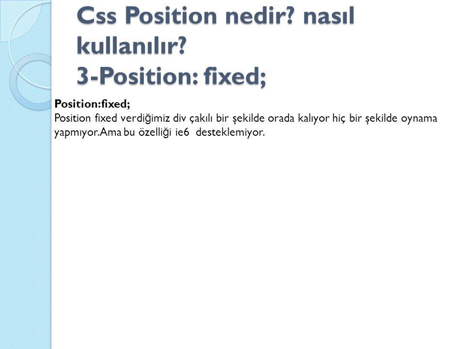 Css Position nedir? nasıl kullanılır? 3-Position: fixed; Position:fixed; Position fixed verdi ğ imiz div çakılı bir şekilde orada kalıyor hiç bir şeki
