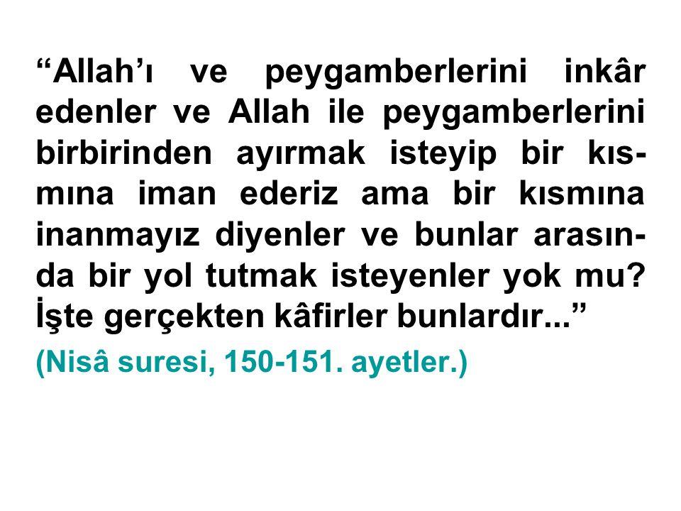 """""""Allah'ı ve peygamberlerini inkâr edenler ve Allah ile peygamberlerini birbirinden ayırmak isteyip bir kıs- mına iman ederiz ama bir kısmına inanmayız"""