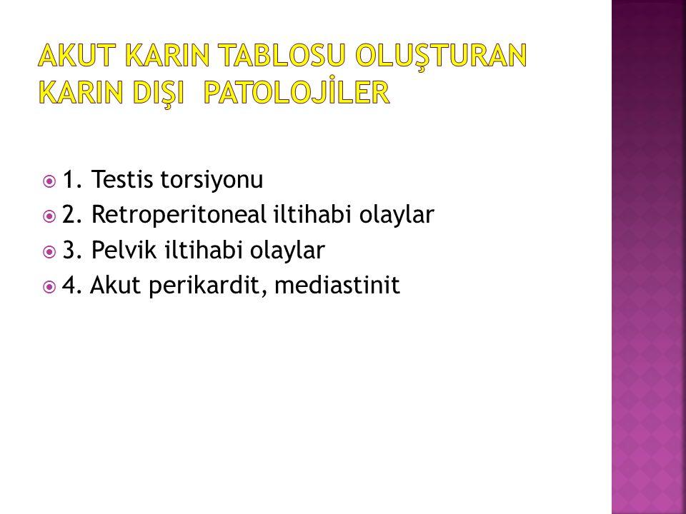  1. Testis torsiyonu  2. Retroperitoneal iltihabi olaylar  3.