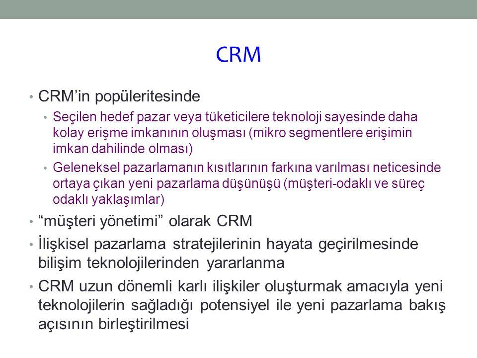 CRM Müşteri değeri ve işletme karlılığını iyileştirme yoluyla hissedar değerini makisimize etmek amacıyla dikkatlice seçilmiş olan bir hedef pazar (müşteri grubu) için ilişkiler yaratma, geliştirme ve artırmanın (büyütmenin) yollarını araştıran bir iş yaklaşımıdır.