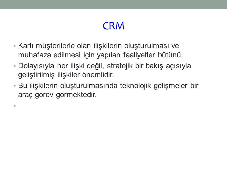 CRM Karlı müşterilerle olan ilişkilerin oluşturulması ve muhafaza edilmesi için yapılan faaliyetler bütünü. Dolayısıyla her ilişki değil, stratejik bi
