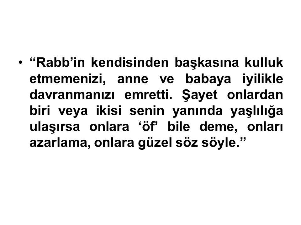 Rabb'in kendisinden başkasına kulluk etmemenizi, anne ve babaya iyilikle davranmanızı emretti.