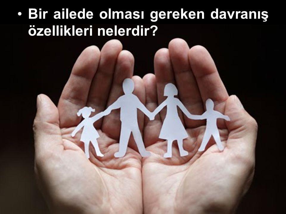Bir ailede olması gereken davranış özellikleri nelerdir?