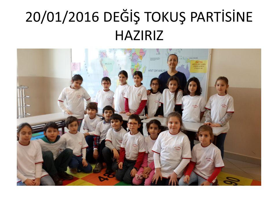 20/01/2016 DEĞİŞ TOKUŞ PARTİSİNE HAZIRIZ