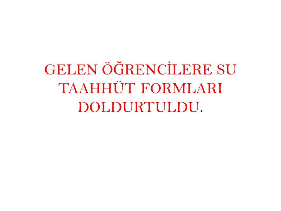 GELEN Ö Ğ RENC İ LERE SU TAAHHÜT FORMLARI DOLDURTULDU.
