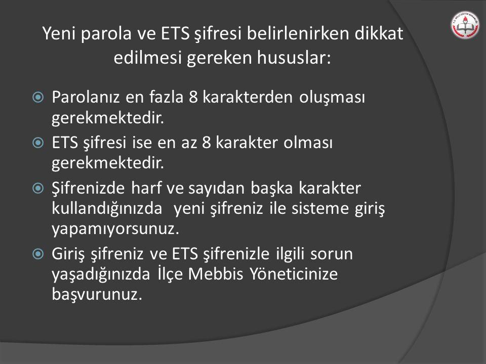 Yeni parola ve ETS şifresi belirlenirken dikkat edilmesi gereken hususlar:  Parolanız en fazla 8 karakterden oluşması gerekmektedir.