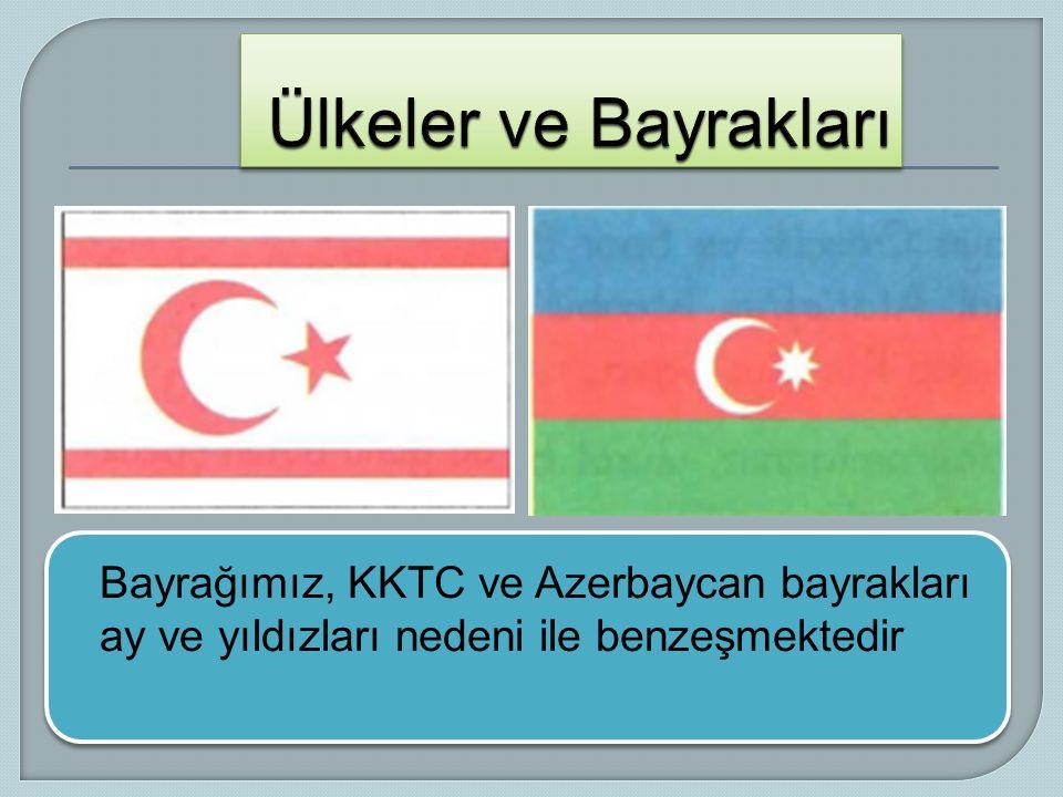 Bayrağımız, KKTC ve Azerbaycan bayrakları ay ve yıldızları nedeni ile benzeşmektedir