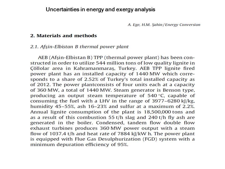 Sonuçlar Enerji veriminde belirsizliği etkileyen en önemli parametre LHV ölçümündeki hassasiyete, Ekserji veriminde belirsizliği etkileyen en önemli parametre ise kimyasal ekserjinin belirlenmesindeki doğruluğa bağlı olduğu görülmüştür.