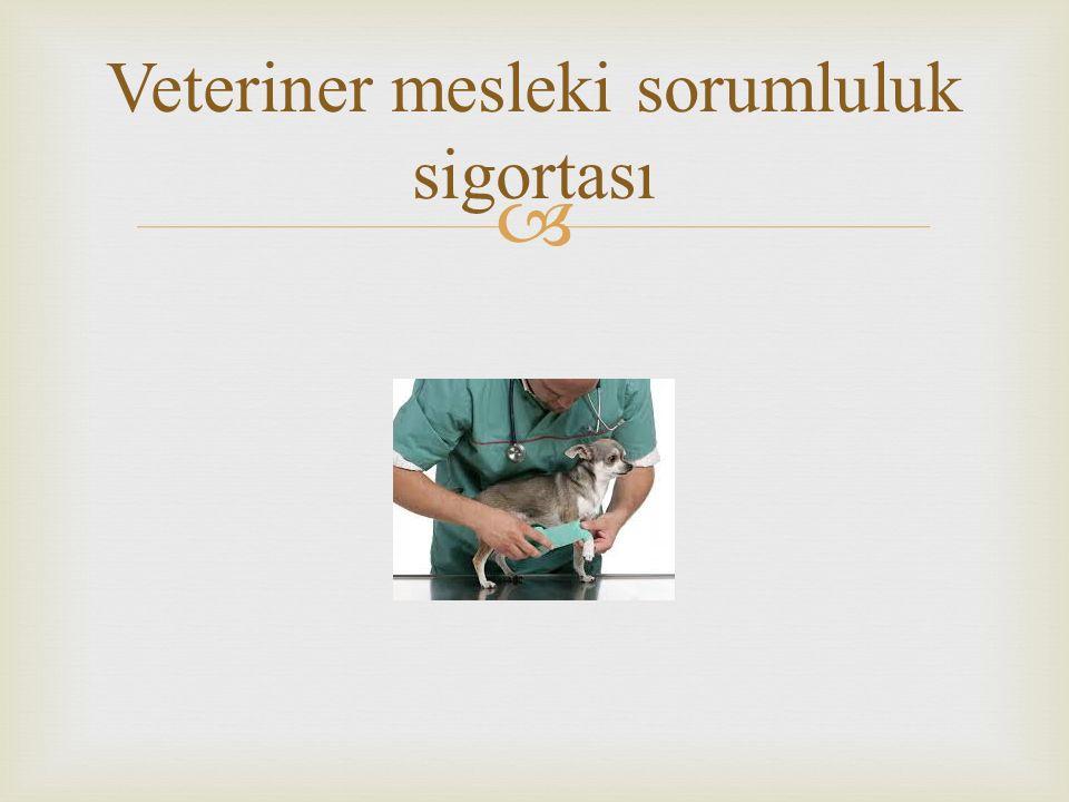  Veteriner mesleki sorumluluk sigortası