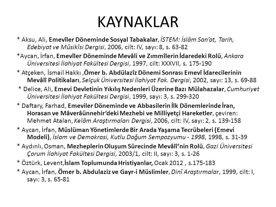 KAYNAKLAR * Aksu, Ali, Emevîler Döneminde Sosyal Tabakalar, İSTEM: İslâm San'at, Tarih, Edebiyat ve Mûsikîsi Dergisi, 2006, cilt: IV, sayı: 8, s. 63-8