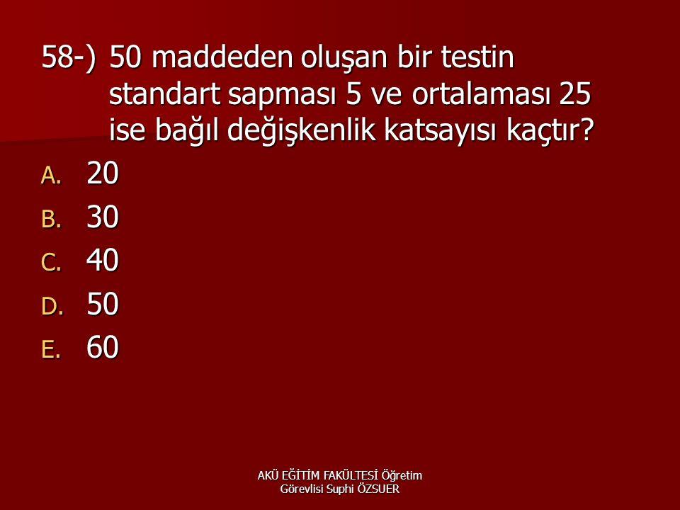 AKÜ EĞİTİM FAKÜLTESİ Öğretim Görevlisi Suphi ÖZSUER 58-)50 maddeden oluşan bir testin standart sapması 5 ve ortalaması 25 ise bağıl değişkenlik katsayısı kaçtır.