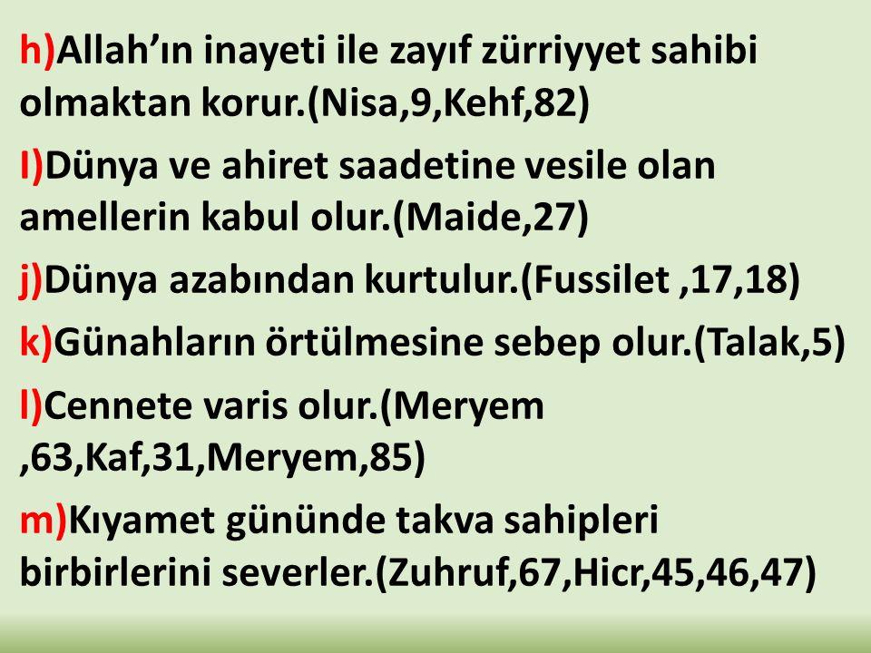 h)Allah'ın inayeti ile zayıf zürriyyet sahibi olmaktan korur.(Nisa,9,Kehf,82) I)Dünya ve ahiret saadetine vesile olan amellerin kabul olur.(Maide,27)