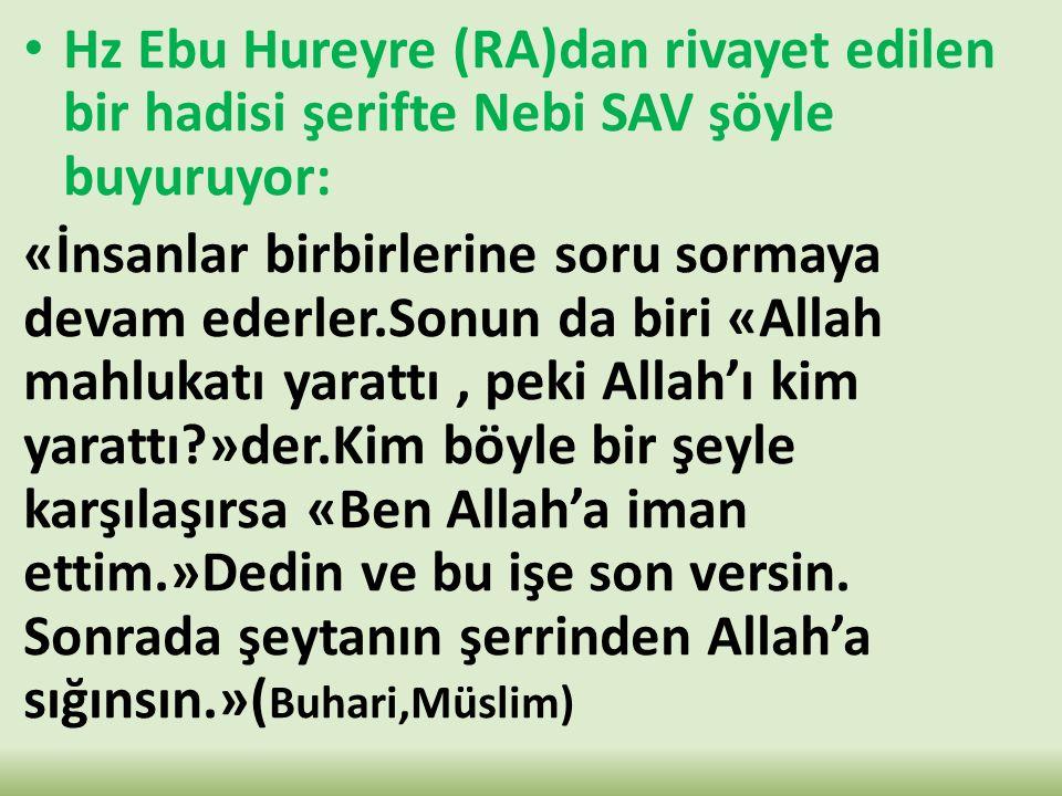 Hz Ebu Hureyre (RA)dan rivayet edilen bir hadisi şerifte Nebi SAV şöyle buyuruyor: «İnsanlar birbirlerine soru sormaya devam ederler.Sonun da biri «Al