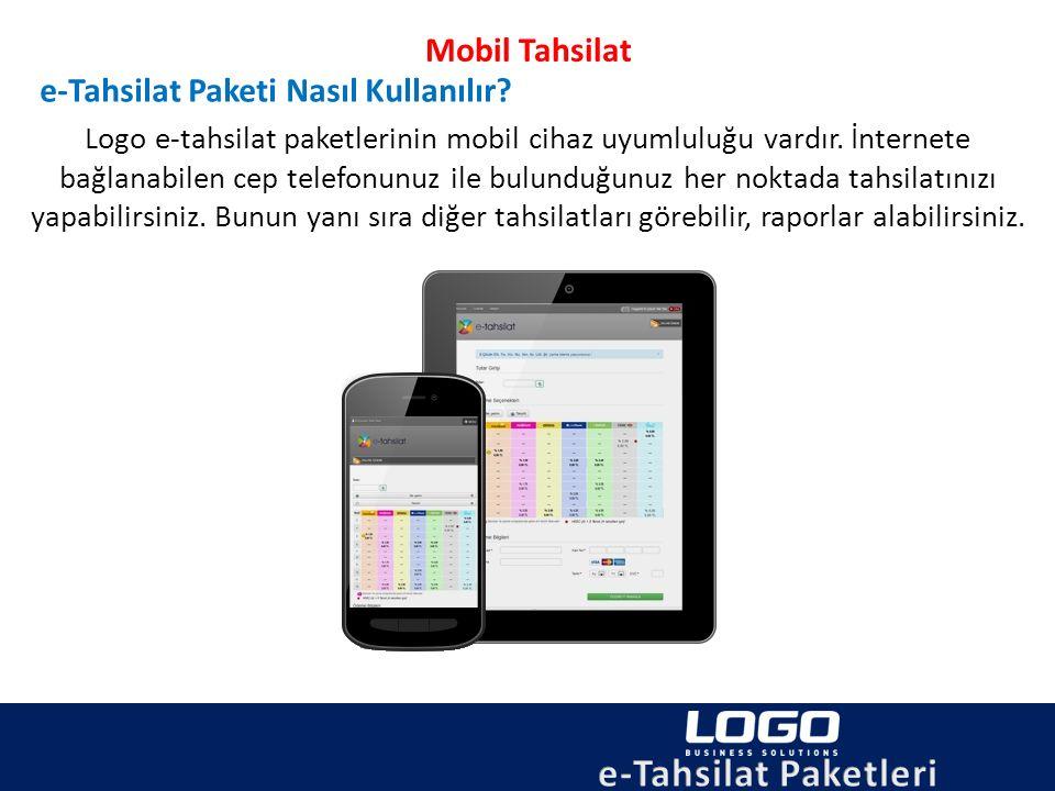 Mobil Tahsilat e-Tahsilat Paketi Nasıl Kullanılır? Logo e-tahsilat paketlerinin mobil cihaz uyumluluğu vardır. İnternete bağlanabilen cep telefonunuz