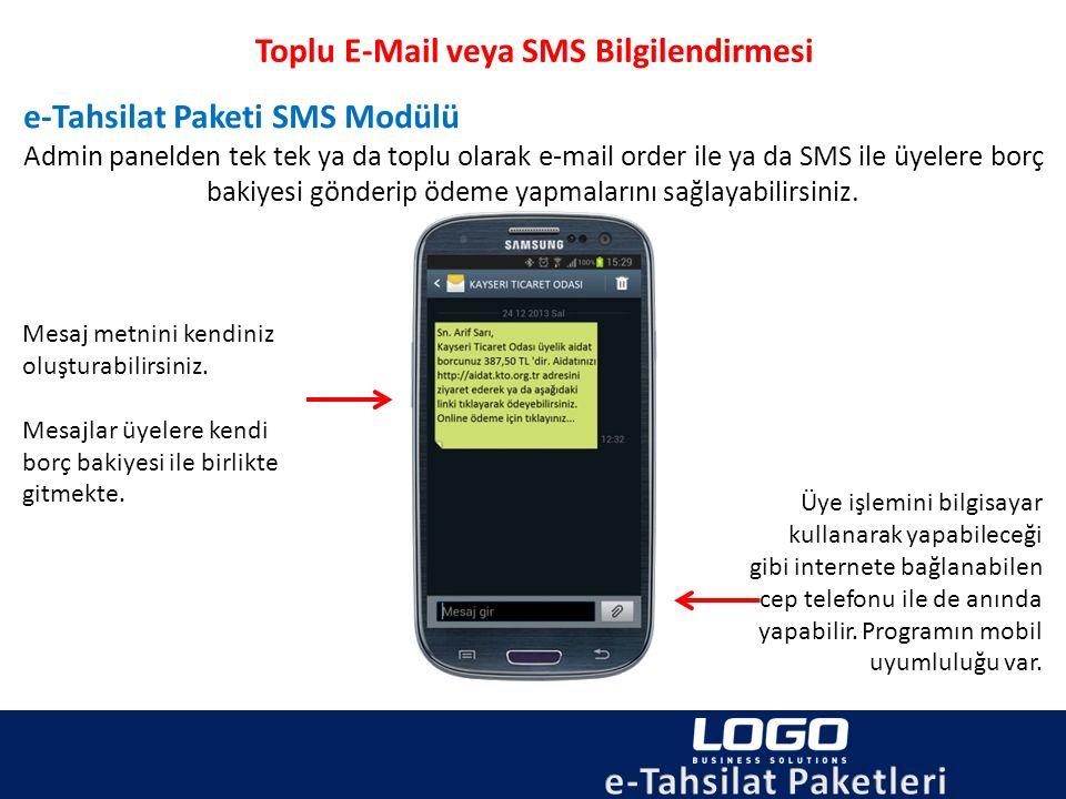 Toplu E-Mail veya SMS Bilgilendirmesi e-Tahsilat Paketi SMS Modülü Admin panelden tek tek ya da toplu olarak e-mail order ile ya da SMS ile üyelere bo