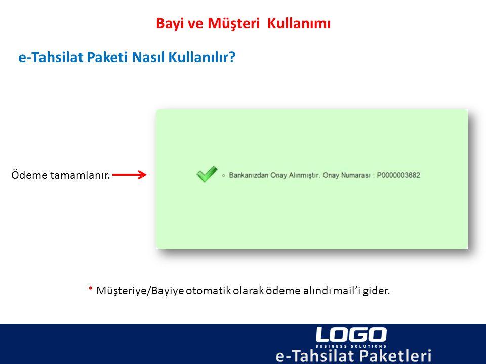 Bayi ve Müşteri Kullanımı e-Tahsilat Paketi Nasıl Kullanılır? Ödeme tamamlanır. * Müşteriye/Bayiye otomatik olarak ödeme alındı mail'i gider.