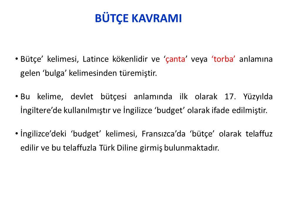 BÜTÇE KAVRAMI Bütçe' kelimesi, Latince kökenlidir ve 'çanta' veya 'torba' anlamına gelen 'bulga' kelimesinden türemiştir.