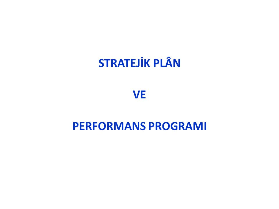 STRATEJİK PLÂN VE PERFORMANS PROGRAMI