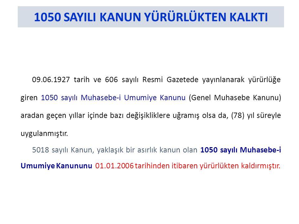 09.06.1927 tarih ve 606 sayılı Resmi Gazetede yayınlanarak yürürlüğe giren 1050 sayılı Muhasebe-i Umumiye Kanunu (Genel Muhasebe Kanunu) aradan geçen yıllar içinde bazı değişikliklere uğramış olsa da, (78) yıl süreyle uygulanmıştır.
