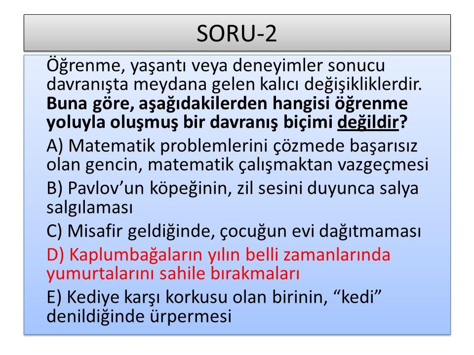 SORU-2 Öğrenme, yaşantı veya deneyimler sonucu davranışta meydana gelen kalıcı değişikliklerdir. Buna göre, aşağıdakilerden hangisi öğrenme yoluyla ol