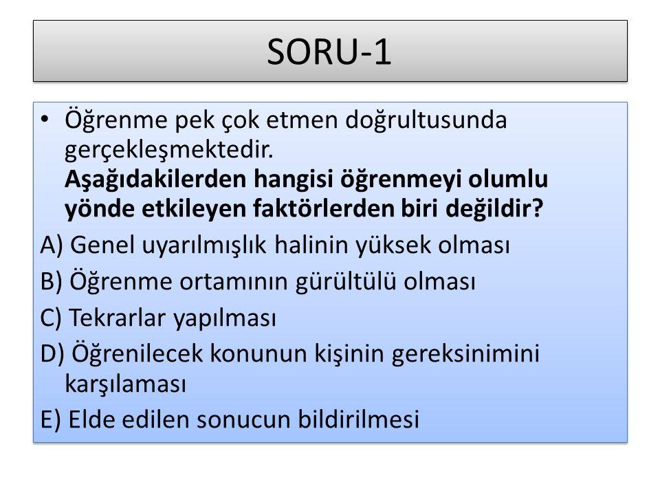 SORU-1 Öğrenme pek çok etmen doğrultusunda gerçekleşmektedir.