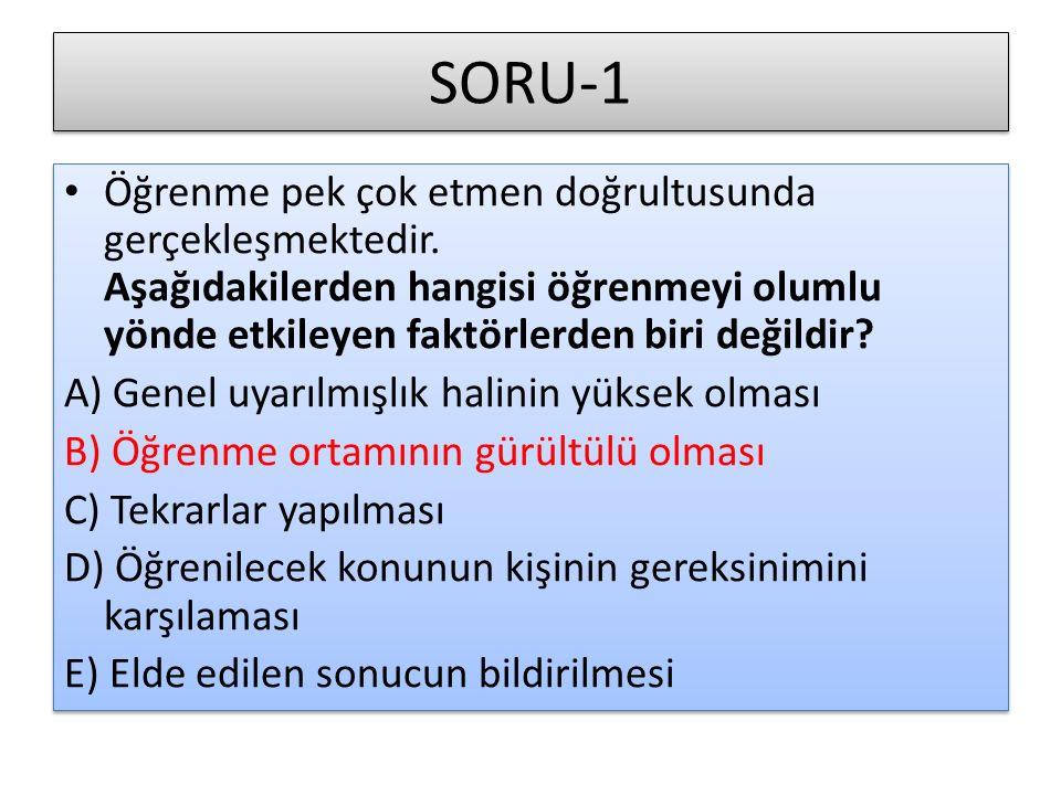 SORU-1 Öğrenme pek çok etmen doğrultusunda gerçekleşmektedir. Aşağıdakilerden hangisi öğrenmeyi olumlu yönde etkileyen faktörlerden biri değildir? A)