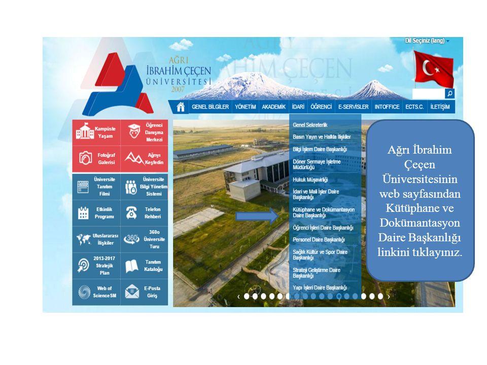 Ağrı İbrahim Çeçen Üniversitesinin web sayfasından Kütüphane ve Dokümantasyon Daire Başkanlığı linkini tıklayınız.