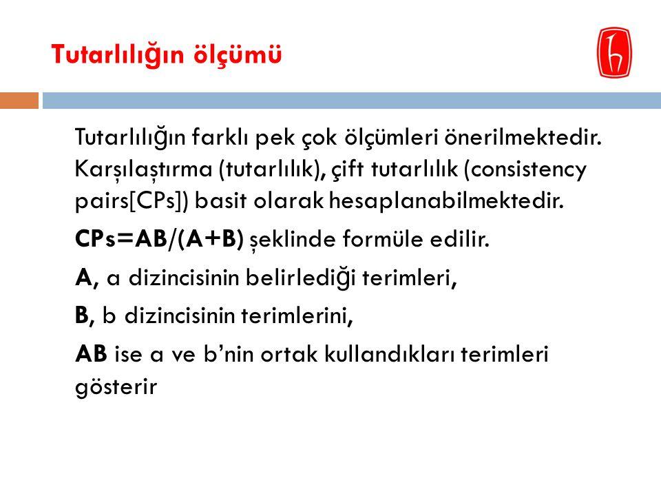 Tutarlılı ğ ın ölçümü Tutarlılı ğ ın farklı pek çok ölçümleri önerilmektedir.
