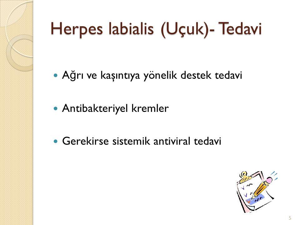 Herpes labialis (Uçuk)- Tedavi Lokal antiviraller sadece herpetik göz enfeksiyonlarında İ laçlar ilk 48 saatte etkili Tedavi amaç: Semptomları hafifletmek, nüks sıklı ğ ını azaltmak….