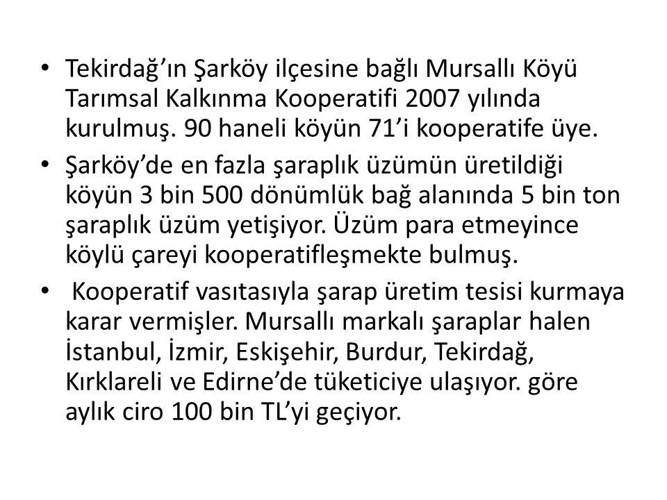 Tekirdağ'ın Şarköy ilçesine bağlı Mursallı Köyü Tarımsal Kalkınma Kooperatifi 2007 yılında kurulmuş. 90 haneli köyün 71'i kooperatife üye. Şarköy'de e