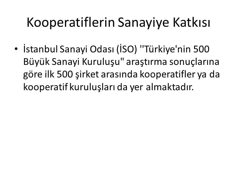 Kooperatiflerin Sanayiye Katkısı İstanbul Sanayi Odası (İSO) ''Türkiye'nin 500 Büyük Sanayi Kuruluşu