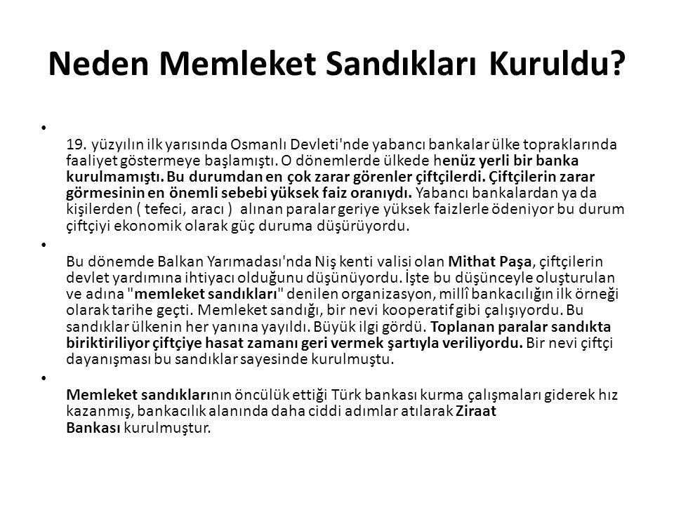 Neden Memleket Sandıkları Kuruldu? 19. yüzyılın ilk yarısında Osmanlı Devleti'nde yabancı bankalar ülke topraklarında faaliyet göstermeye başlamıştı.