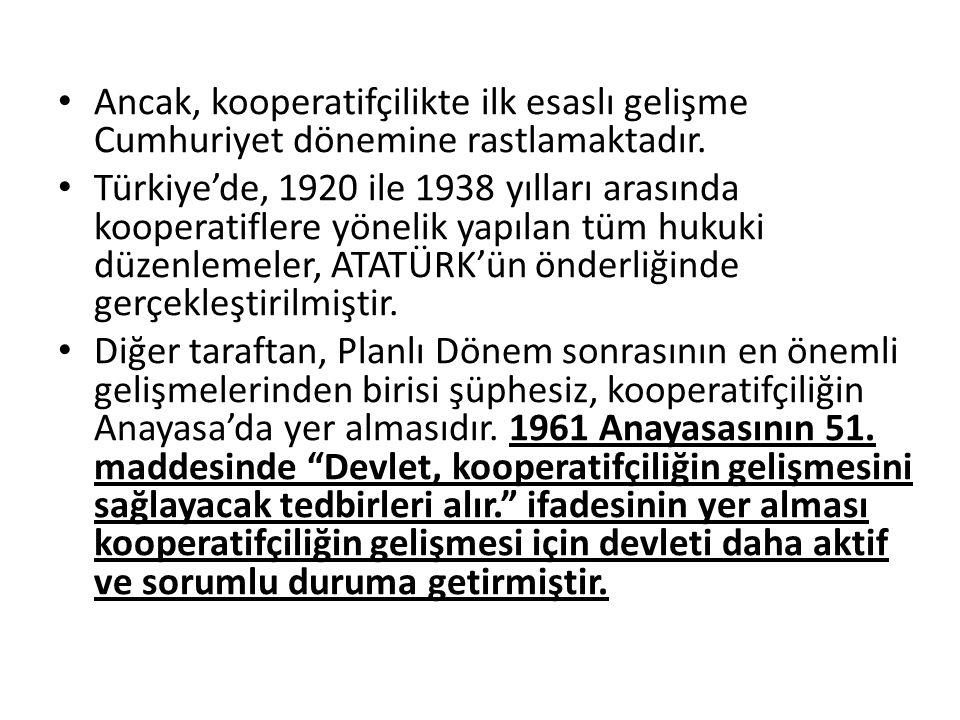 Ancak, kooperatifçilikte ilk esaslı gelişme Cumhuriyet dönemine rastlamaktadır. Türkiye'de, 1920 ile 1938 yılları arasında kooperatiflere yönelik yapı