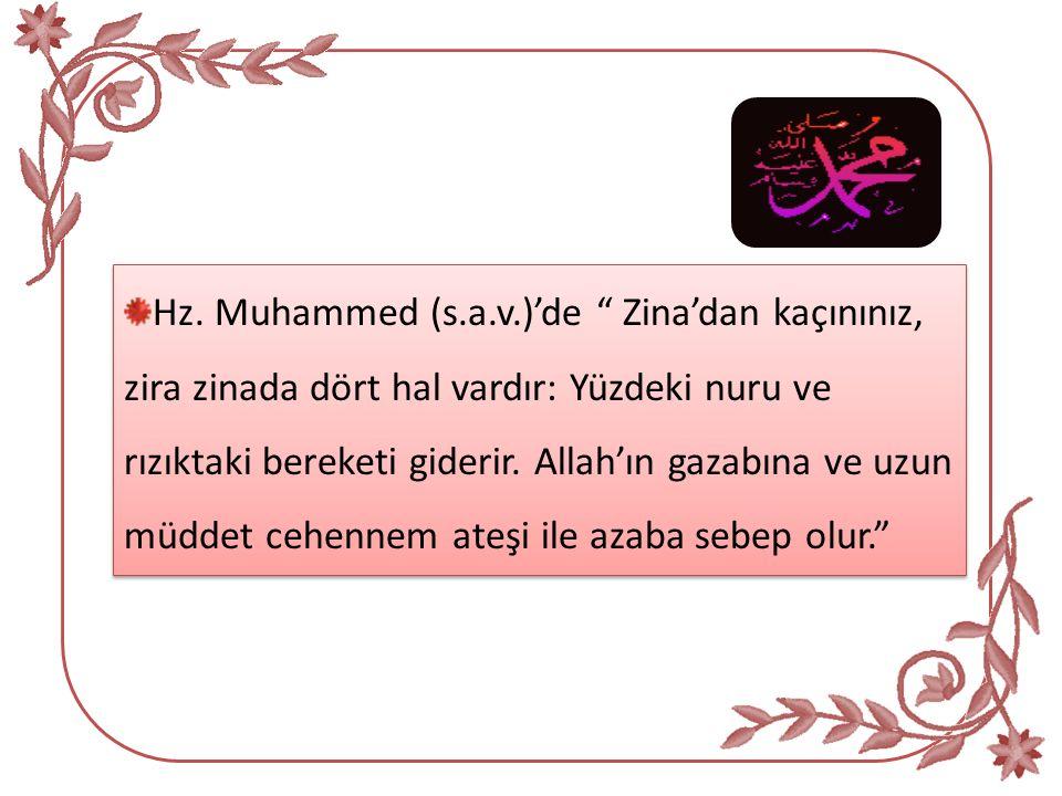 """Hz. Muhammed (s.a.v.)'de """" Zina'dan kaçınınız, zira zinada dört hal vardır: Yüzdeki nuru ve rızıktaki bereketi giderir. Allah'ın gazabına ve uzun müdd"""