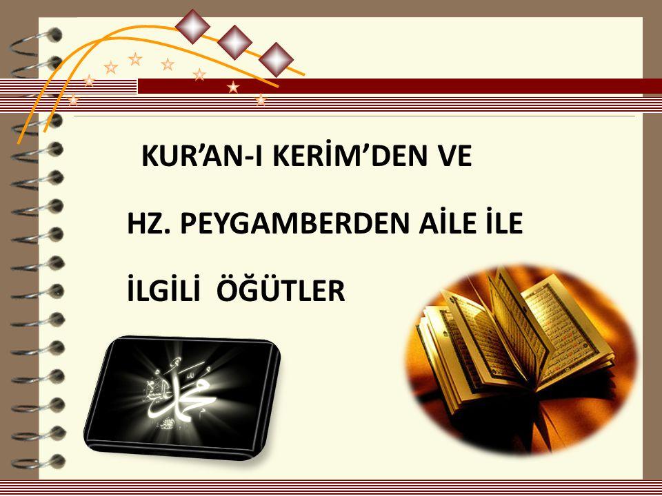 KUR'AN-I KERİM'DEN VE HZ. PEYGAMBERDEN AİLE İLE İLGİLİ ÖĞÜTLER