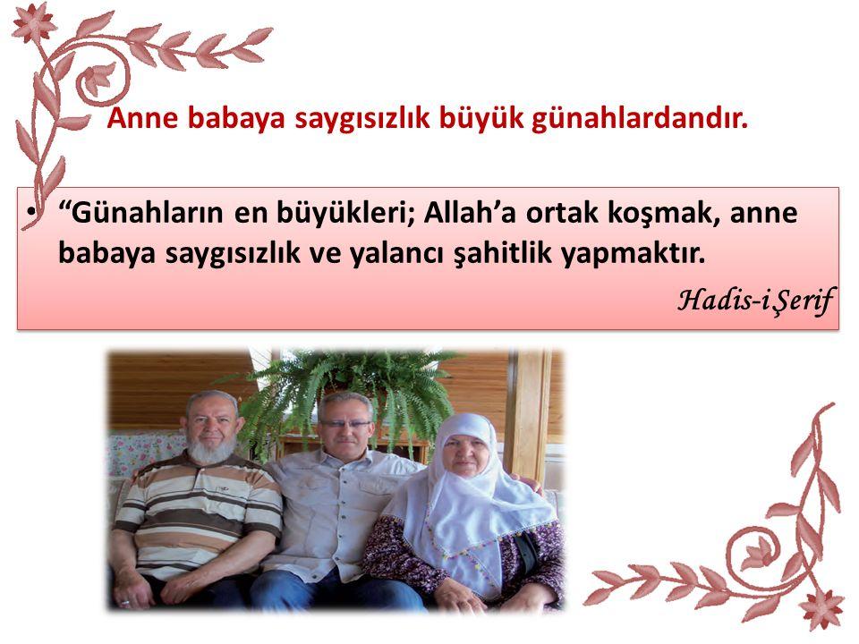 Günahların en büyükleri; Allah'a ortak koşmak, anne babaya saygısızlık ve yalancı şahitlik yapmaktır.