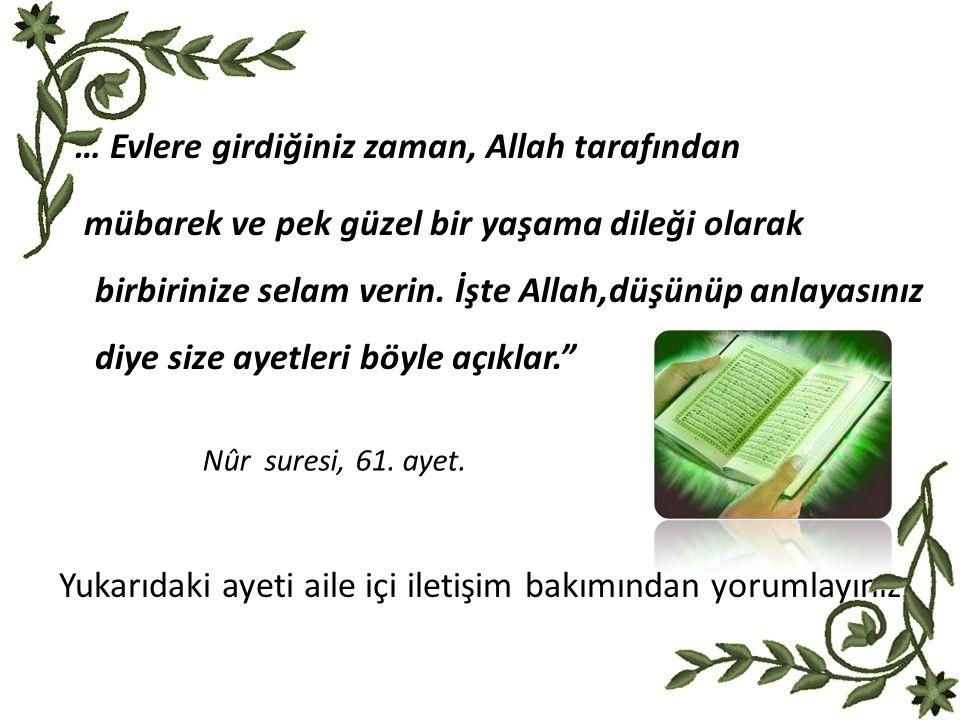 … Evlere girdiğiniz zaman, Allah tarafından mübarek ve pek güzel bir yaşama dileği olarak birbirinize selam verin.