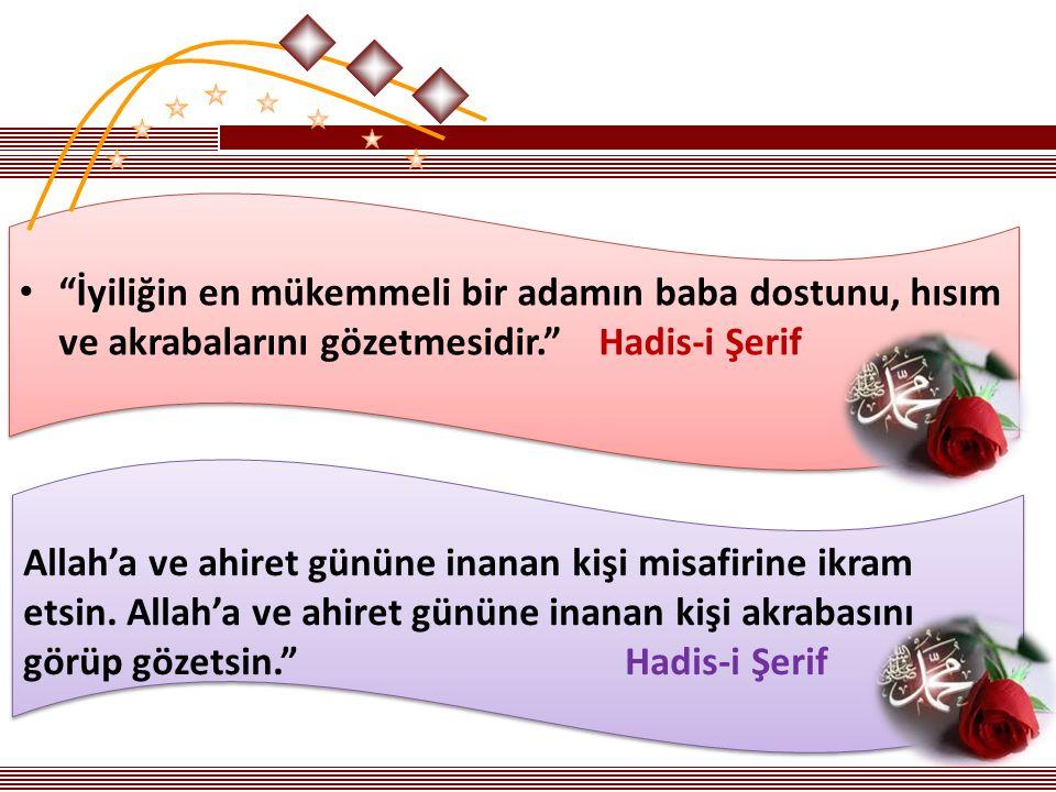 İyiliğin en mükemmeli bir adamın baba dostunu, hısım ve akrabalarını gözetmesidir. Hadis-i Şerif Allah'a ve ahiret gününe inanan kişi misafirine ikram etsin.