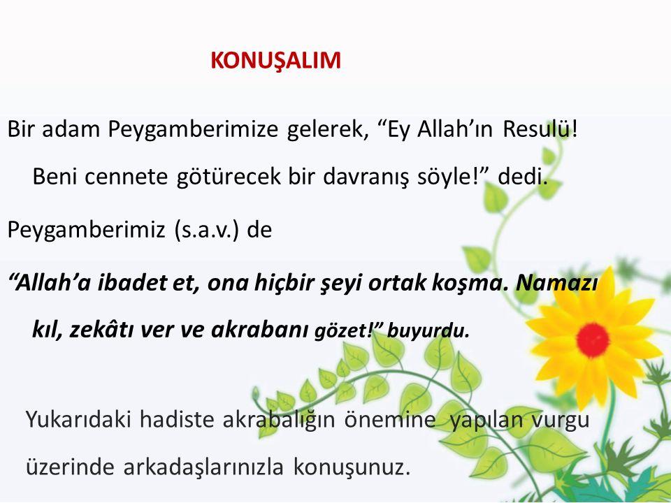 Bir adam Peygamberimize gelerek, Ey Allah'ın Resulü.