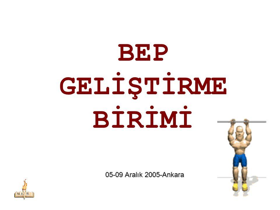BEP GELİŞTİRME BİRİMİ 05-09 Aralık 2005-Ankara