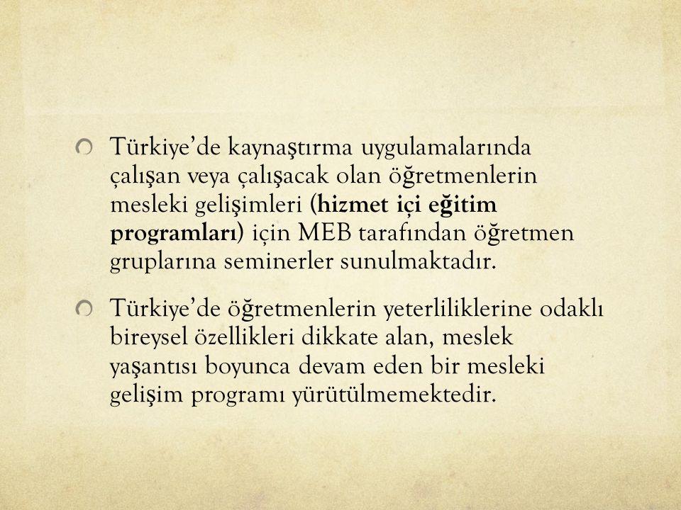 Türkiye'de kayna ş tırma uygulamalarında çalı ş an veya çalı ş acak olan ö ğ retmenlerin mesleki geli ş imleri ( hizmet içi e ğ itim programları ) için MEB tarafından ö ğ retmen gruplarına seminerler sunulmaktadır.