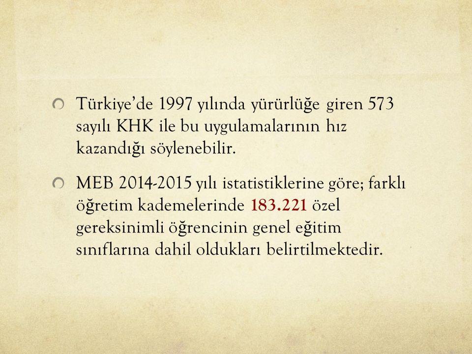 Türkiye'de 1997 yılında yürürlü ğ e giren 573 sayılı KHK ile bu uygulamalarının hız kazandı ğ ı söylenebilir.