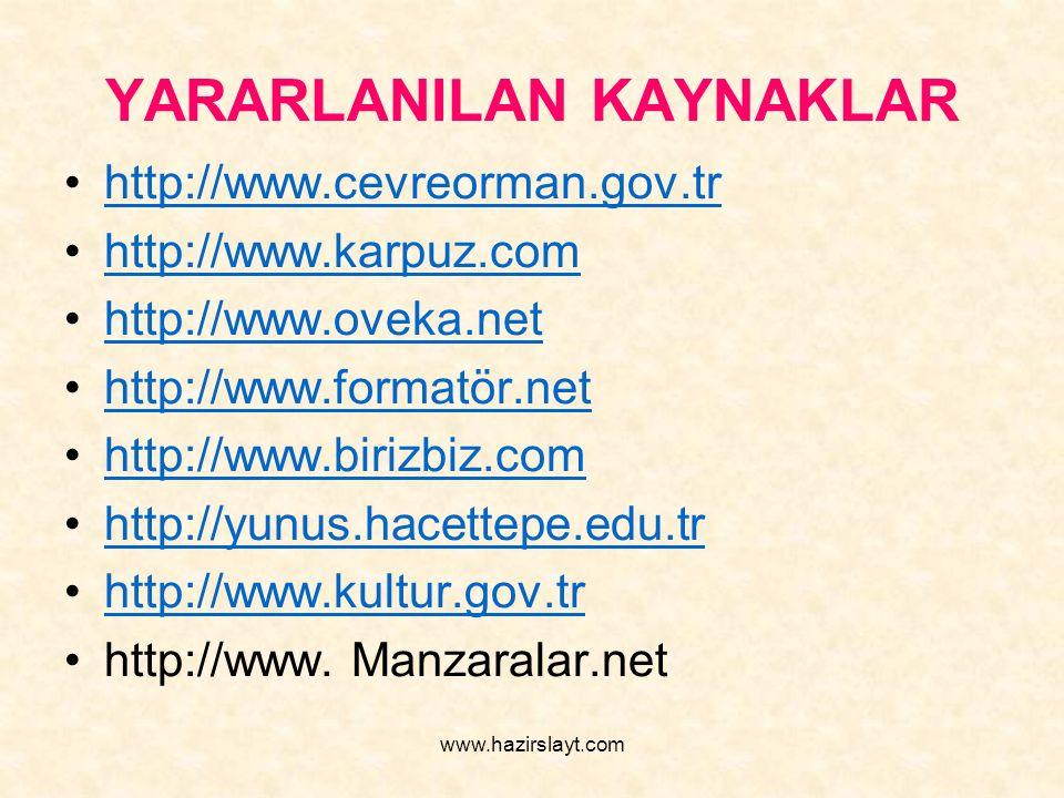 www.hazirslayt.com YARARLANILAN KAYNAKLAR http://www.cevreorman.gov.tr http://www.karpuz.com http://www.oveka.net http://www.formatör.net http://www.b
