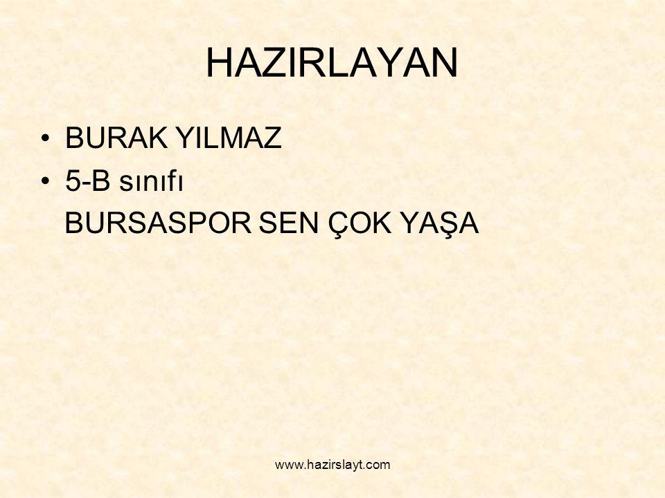 www.hazirslayt.com HAZIRLAYAN BURAK YILMAZ 5-B sınıfı BURSASPOR SEN ÇOK YAŞA