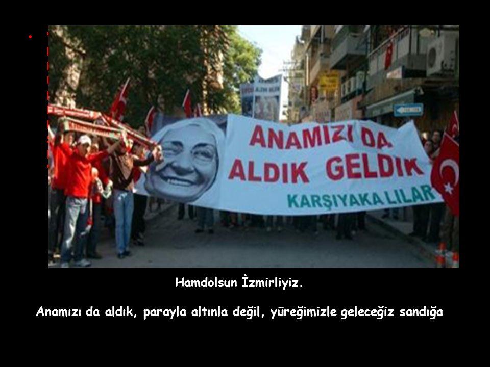 İzmir bizimdir, TÜRKİYE bizimdir sonsuza kadar, Atatürk ün çocukları bu vatanda yaşar.