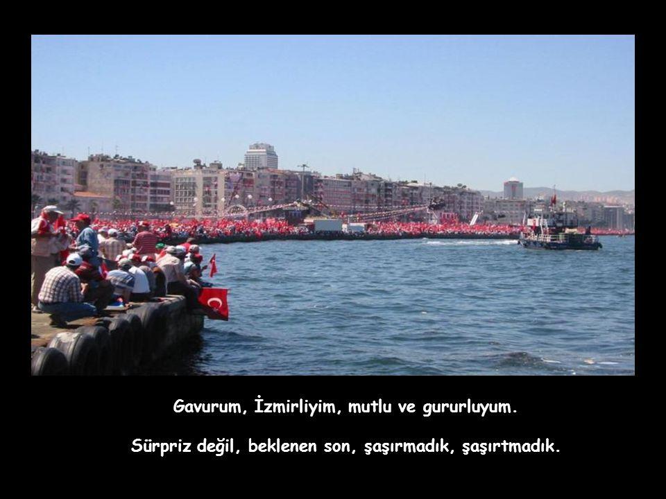 İzmir'den ananı da al git Tayip Senin dininde biz gavursak, daha da gelme, gavur da olsak mutluyuz.